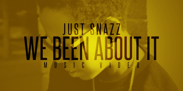Just Snazz: We Been About It (Music Video)